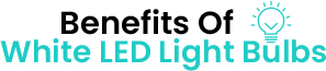 Benefits Of White LED Light Bulbs